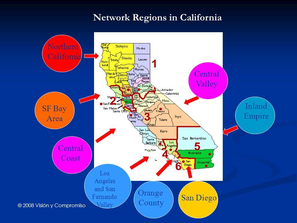 © 2008 Visión y Compromiso Network Regions in California Northern California Central Coast Inland Empire San Diego Los Angeles and San Fernando Valley SF Bay Area Orange County Central Valley