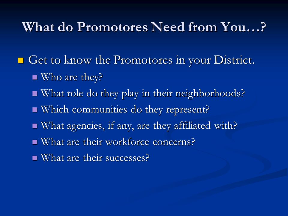 What do Promotores Need from You…. Get to know the Promotores in your District.