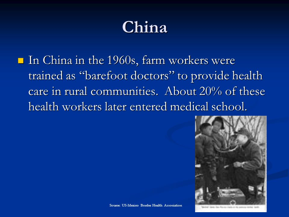 China In China in the 1960s, farm workers were trained as barefoot doctors to provide health care in rural communities.