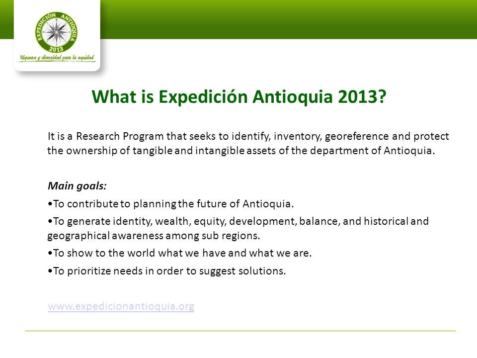 What is Expedición Antioquia 2013? It is a Research Program that seeks to identify, inventory, georeference and protect the ownership of tangible and