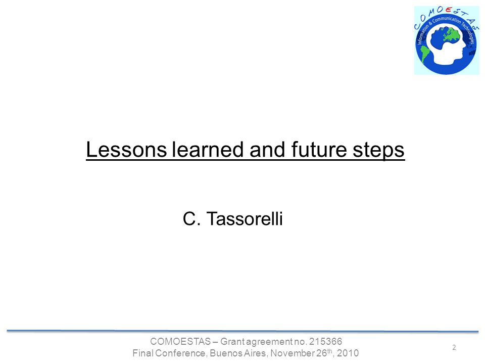 COMOESTAS – Grant agreement no. 215366 Final Conference, Buenos Aires, November 26 th, 2010 2 Lessons learned and future steps C. Tassorelli