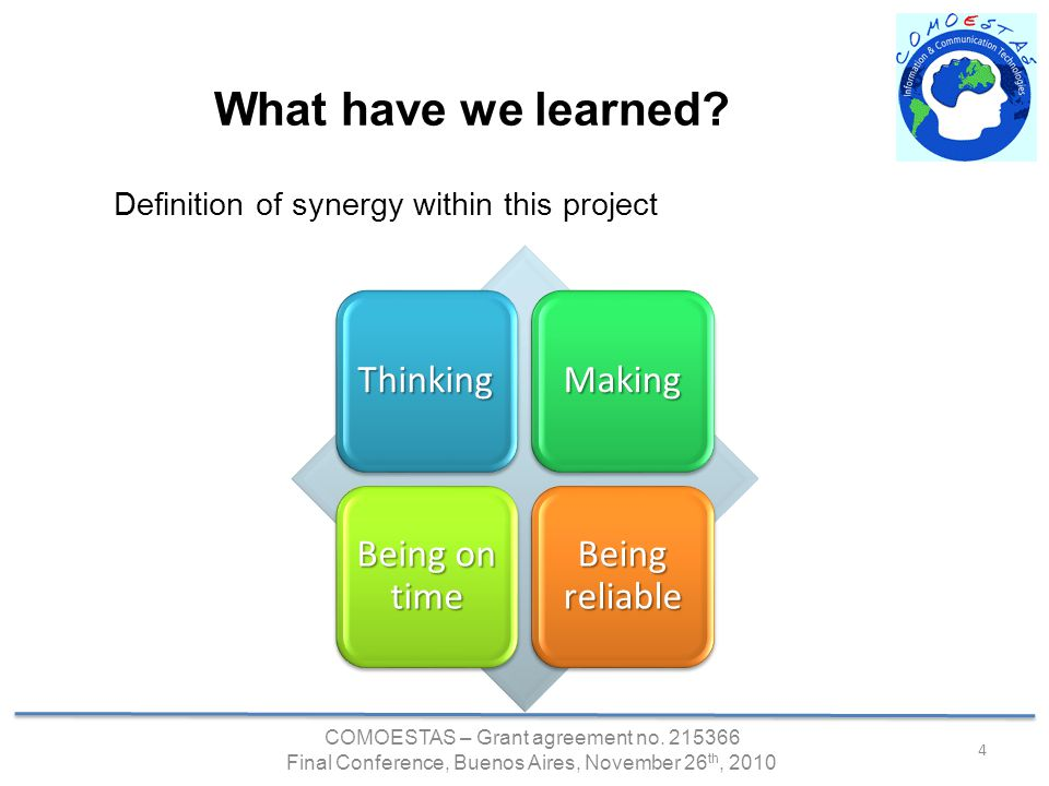 COMOESTAS – Grant agreement no. 215366 Final Conference, Buenos Aires, November 26 th, 2010 4 What have we learned? Definition of synergy within this