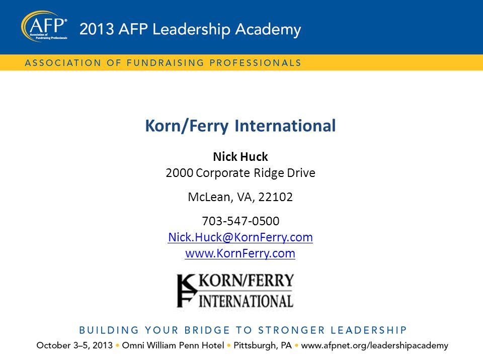 Korn/Ferry International Nick Huck 2000 Corporate Ridge Drive McLean, VA, 22102 703-547-0500 Nick.Huck@KornFerry.com www.KornFerry.com Nick.Huck@KornF