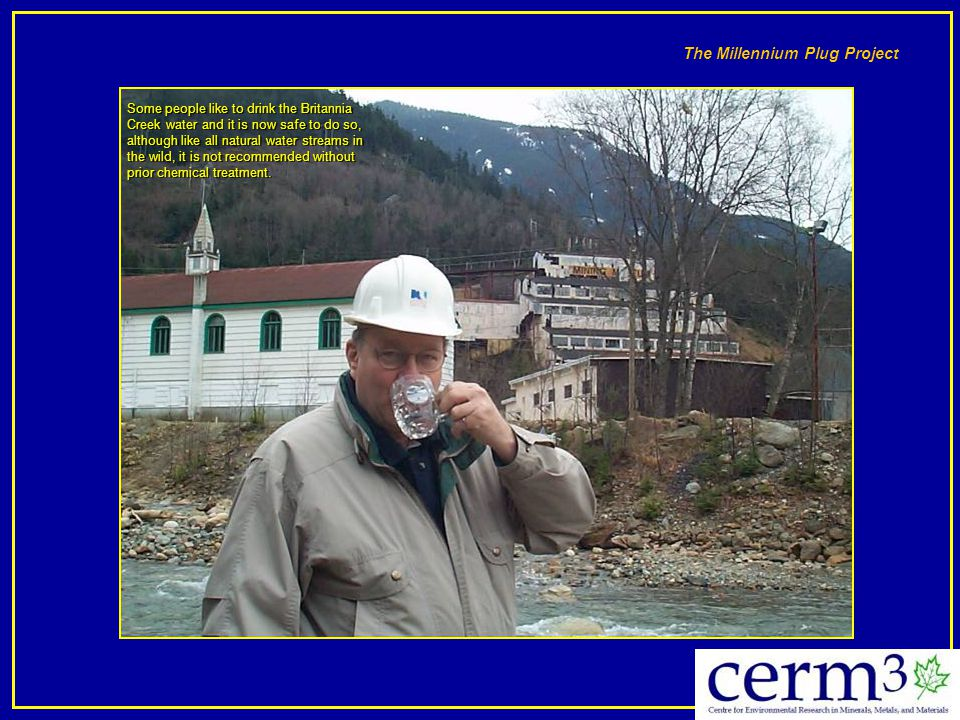 The Millennium Plug Project Some people like to drink the Britannia Creek water and it is now safe to do so, although like all natural water streams i