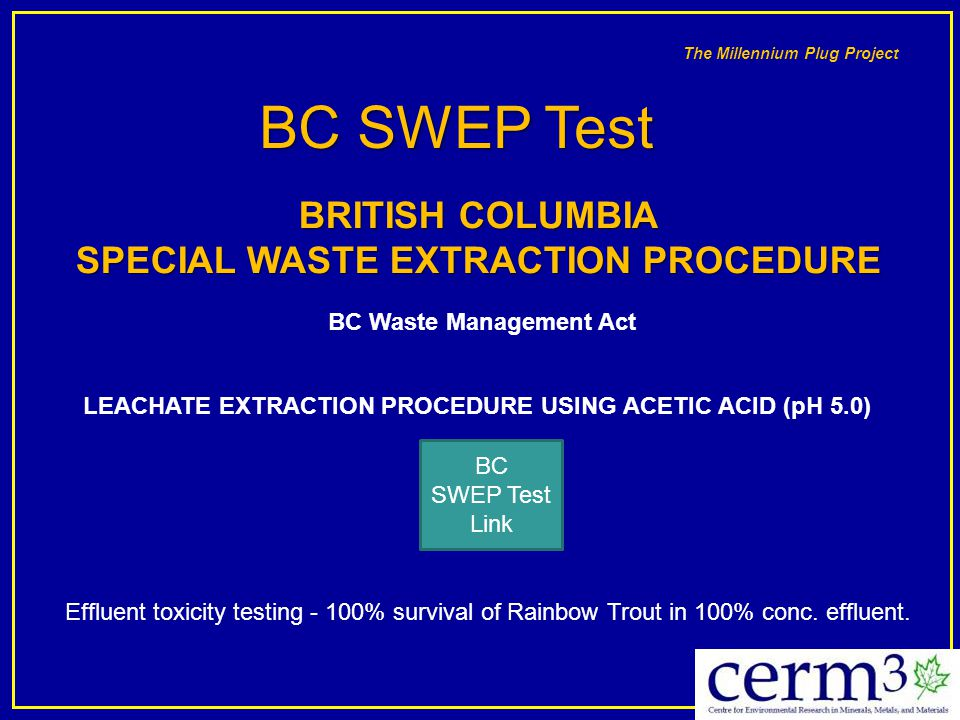 The Millennium Plug Project BC SWEP Test Link BC SWEP Test BRITISH COLUMBIA SPECIAL WASTE EXTRACTION PROCEDURE BC Waste Management Act LEACHATE EXTRAC