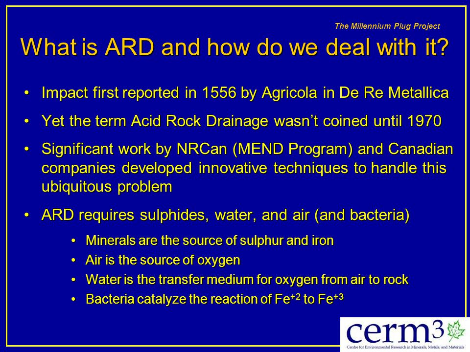 The Millennium Plug Project What is ARD and how do we deal with it? Impact first reported in 1556 by Agricola in De Re MetallicaImpact first reported