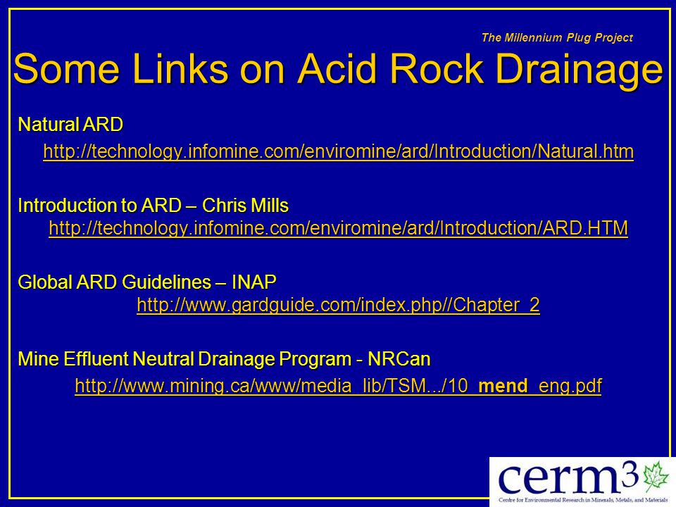 The Millennium Plug Project Some Links on Acid Rock Drainage Natural ARD Natural ARD http://technology.infomine.com/enviromine/ard/Introduction/Natura