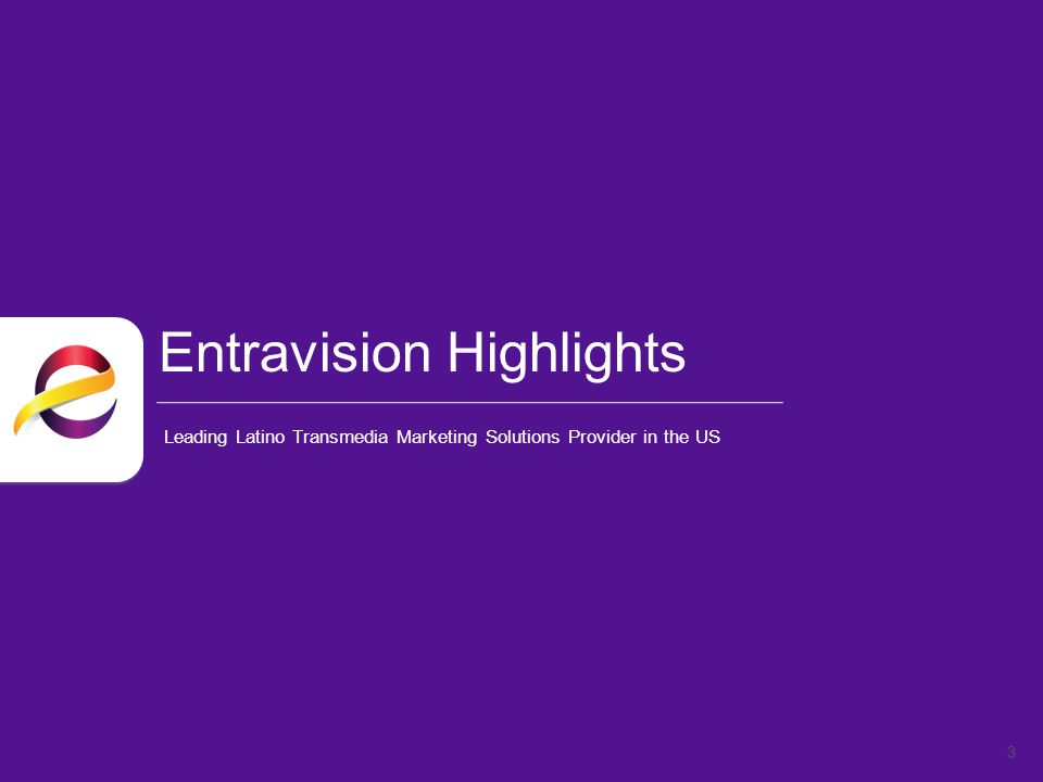 Integrated Marketing Solutions Entravision Advertising Offering 24 Latino Consumer Insights Local reach and awareness Spot Radio Spot Television Engagement Spot Radio Events Mobile Online Network Radio Unwired Regional TV networks Digital Reach Interaction Online Mobile Spot Radio