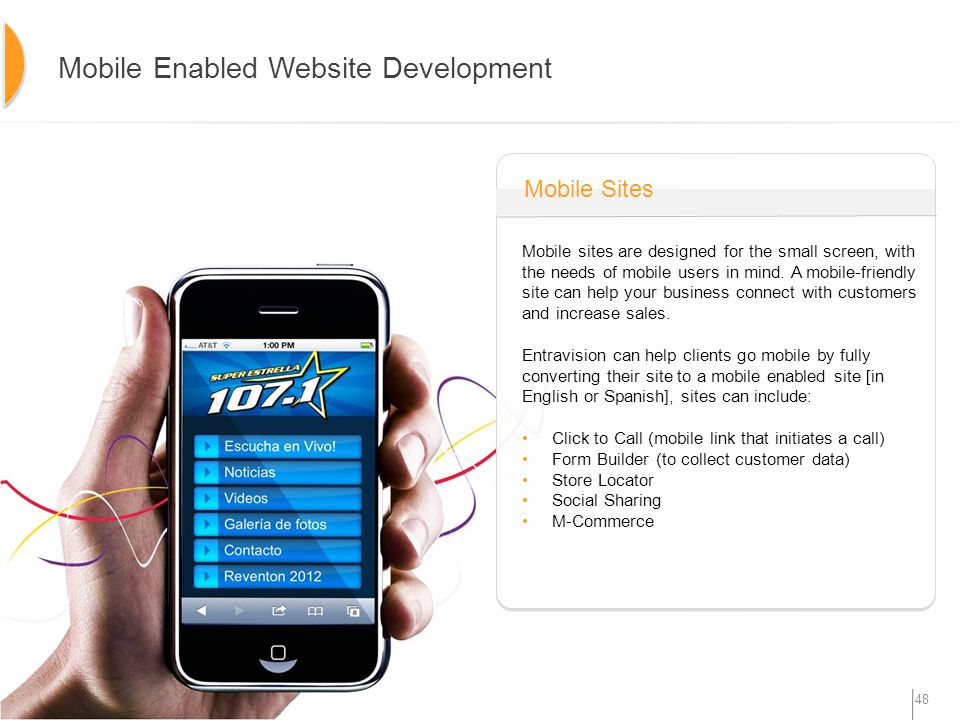 48 Mobile sites are designed for the small screen, with the needs of mobile users in mind.