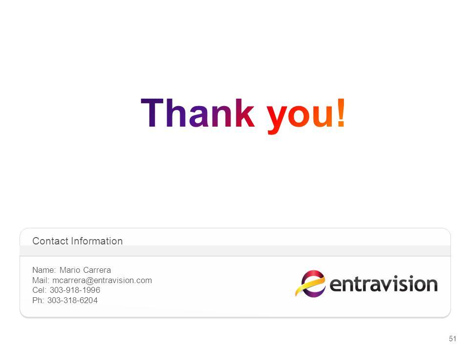 51 Contact Information Name: Mario Carrera Mail: mcarrera@entravision.com Cel: 303-918-1996 Ph: 303-318-6204