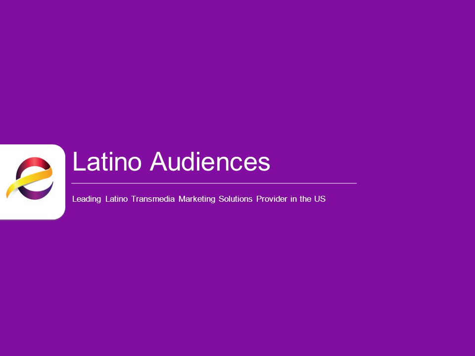 Latino Audiences Leading Latino Transmedia Marketing Solutions Provider in the US