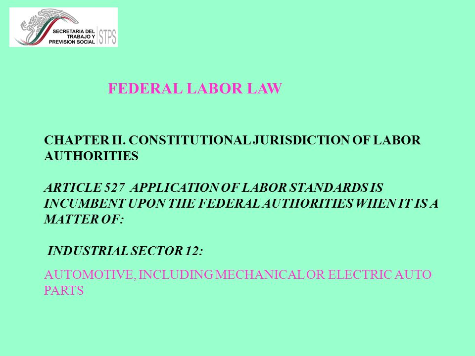 CHAPTER II. CONSTITUTIONAL JURISDICTION OF LABOR AUTHORITIES ARTICLE 527 APPLICATION OF LABOR STANDARDS IS INCUMBENT UPON THE FEDERAL AUTHORITIES WHEN