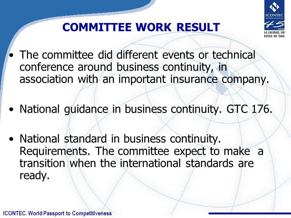 ICONTEC. World Passport to Competitiveness COMMITTEE WORK RESULT The committee did different events or technical conference around business continuity