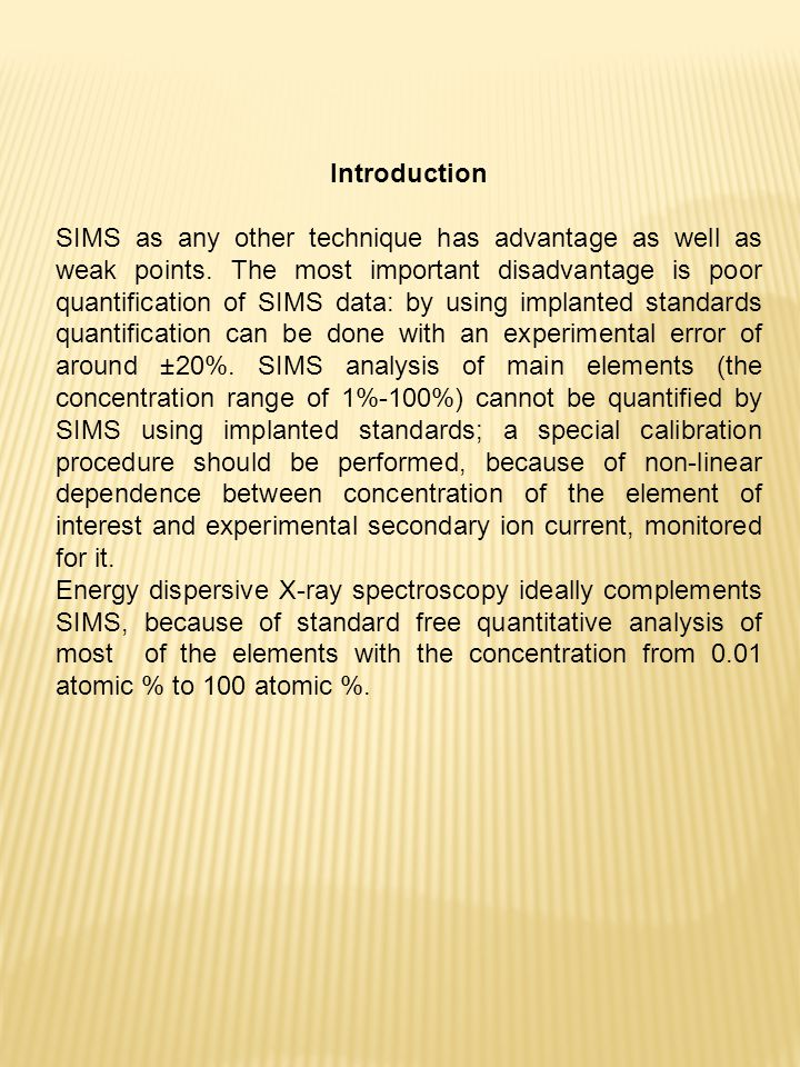 Conclusions: 1.EDX technique ideally complements SIMS for a quantitative analysis of complex materials.