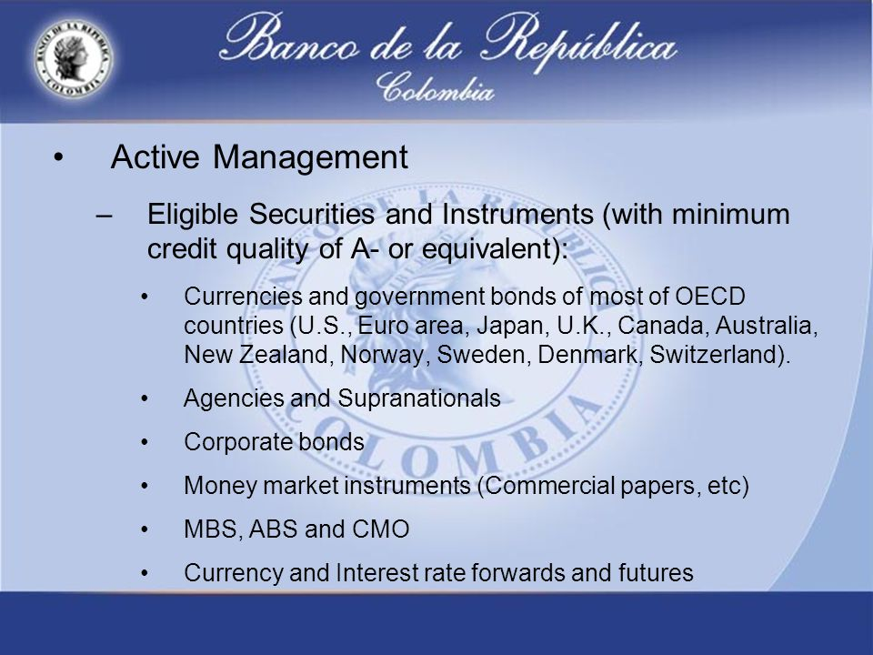 Active Management –Eligible Securities and Instruments (with minimum credit quality of A- or equivalent): Currencies and government bonds of most of OECD countries (U.S., Euro area, Japan, U.K., Canada, Australia, New Zealand, Norway, Sweden, Denmark, Switzerland).