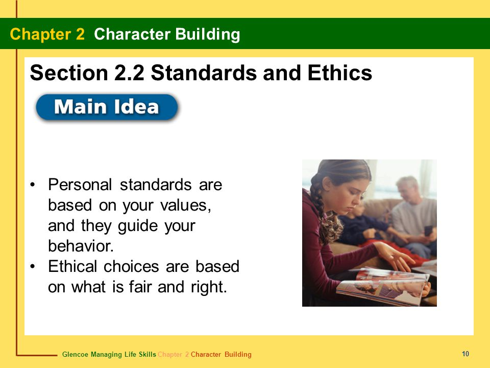 Glencoe Managing Life Skills Chapter 2 Character Building Chapter 2 Character Building 10 Personal standards are based on your values, and they guide