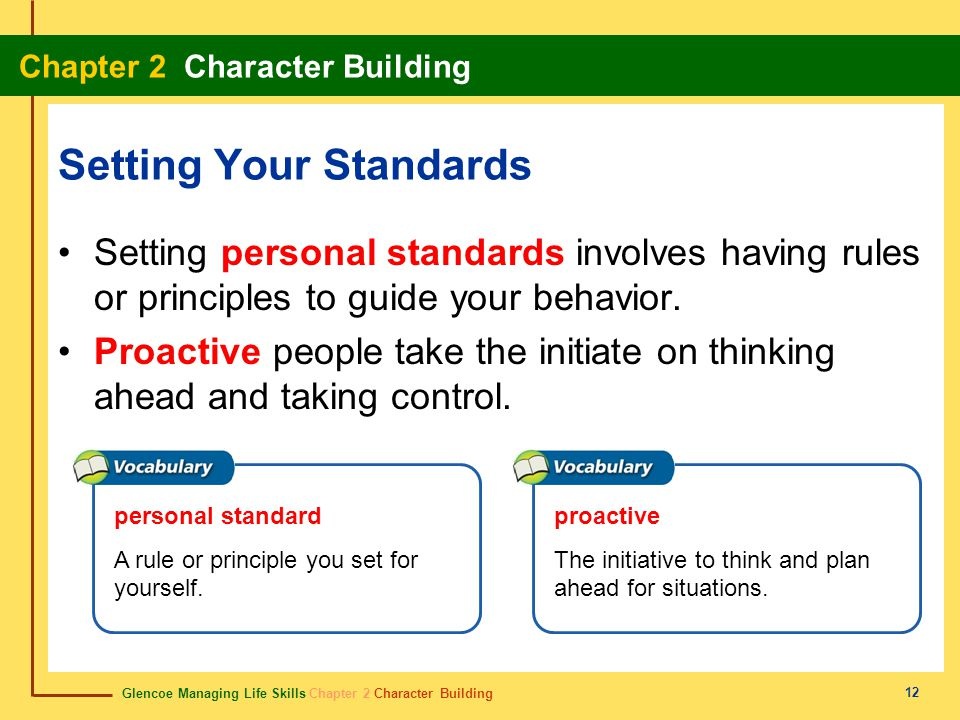 Glencoe Managing Life Skills Chapter 2 Character Building Chapter 2 Character Building 12 Setting Your Standards Setting personal standards involves h