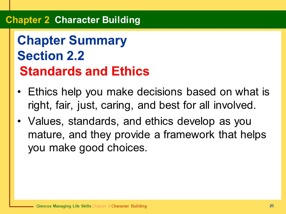 Glencoe Managing Life Skills Chapter 2 Character Building Chapter 2 Character Building 20 Chapter Summary Section 2.2 Ethics help you make decisions b