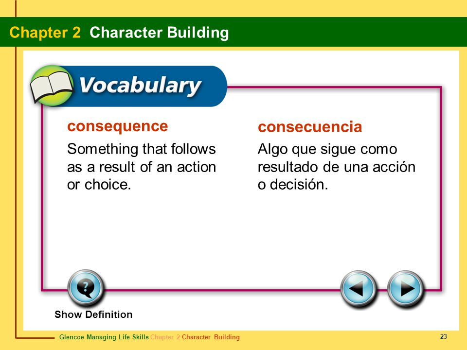 Glencoe Managing Life Skills Chapter 2 Character Building Chapter 2 Character Building 23 consequence consecuencia Something that follows as a result