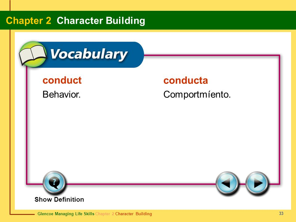 Glencoe Managing Life Skills Chapter 2 Character Building Chapter 2 Character Building 33 conduct conducta Behavior.Comportmíento. Show Definition