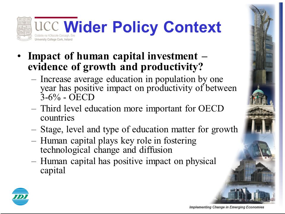Wider Policy Context Impact of human capital investment – evidence of growth and productivity? –Increase average education in population by one year h