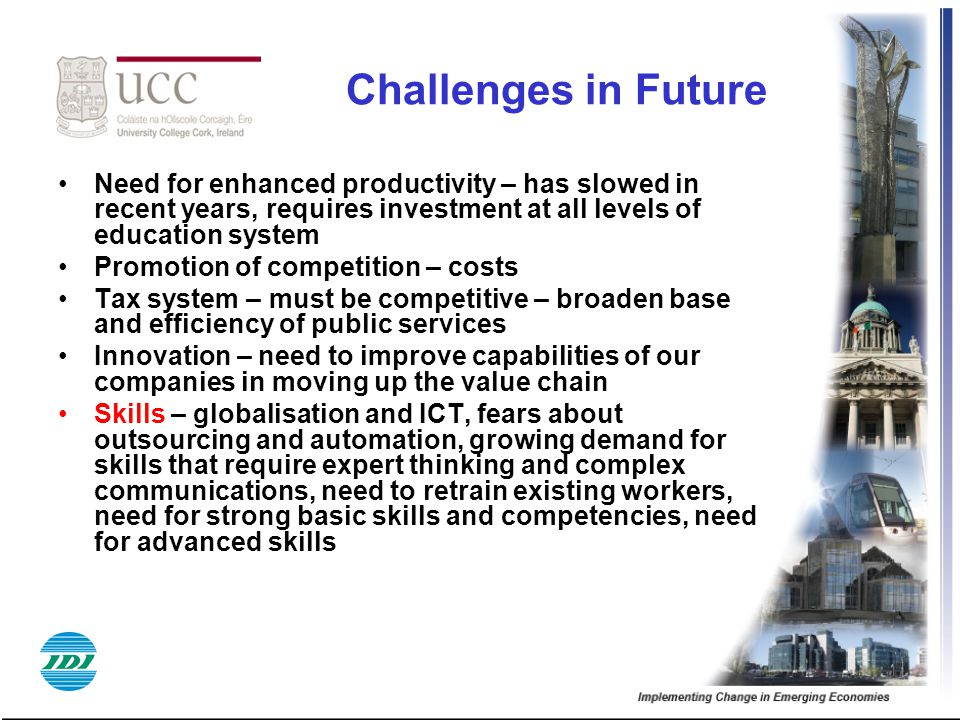 Challenges in Future Need for enhanced productivity – has slowed in recent years, requires investment at all levels of education system Promotion of c