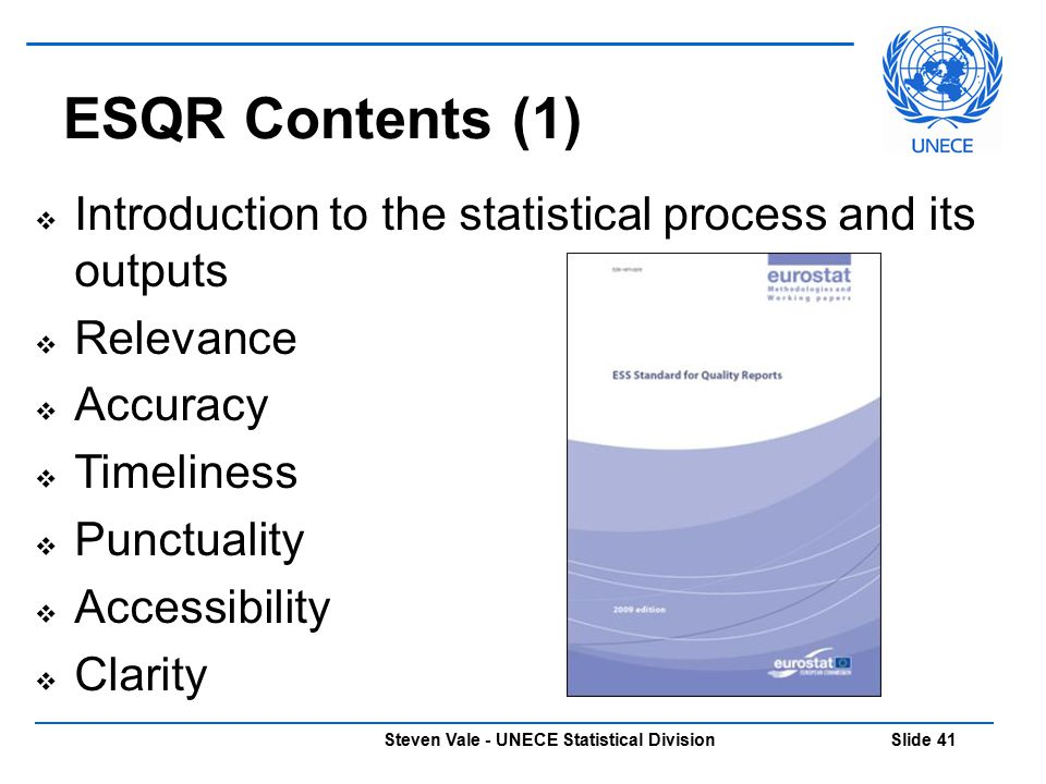 Steven Vale - UNECE Statistical Division Slide 41  Introduction to the statistical process and its outputs  Relevance  Accuracy  Timeliness  Punc