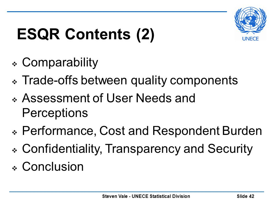 Steven Vale - UNECE Statistical Division Slide 42  Comparability  Trade-offs between quality components  Assessment of User Needs and Perceptions 