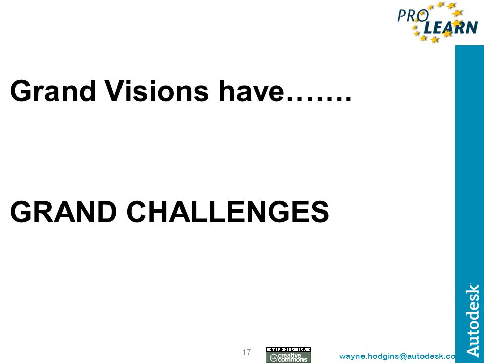 17 wayne.hodgins@autodesk.com Grand Visions have……. GRAND CHALLENGES