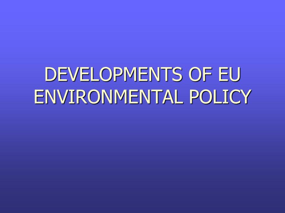 DEVELOPMENTS OF EU ENVIRONMENTAL POLICY