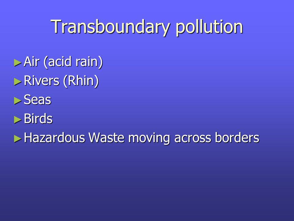 Transboundary pollution ► Air (acid rain) ► Rivers (Rhin) ► Seas ► Birds ► Hazardous Waste moving across borders
