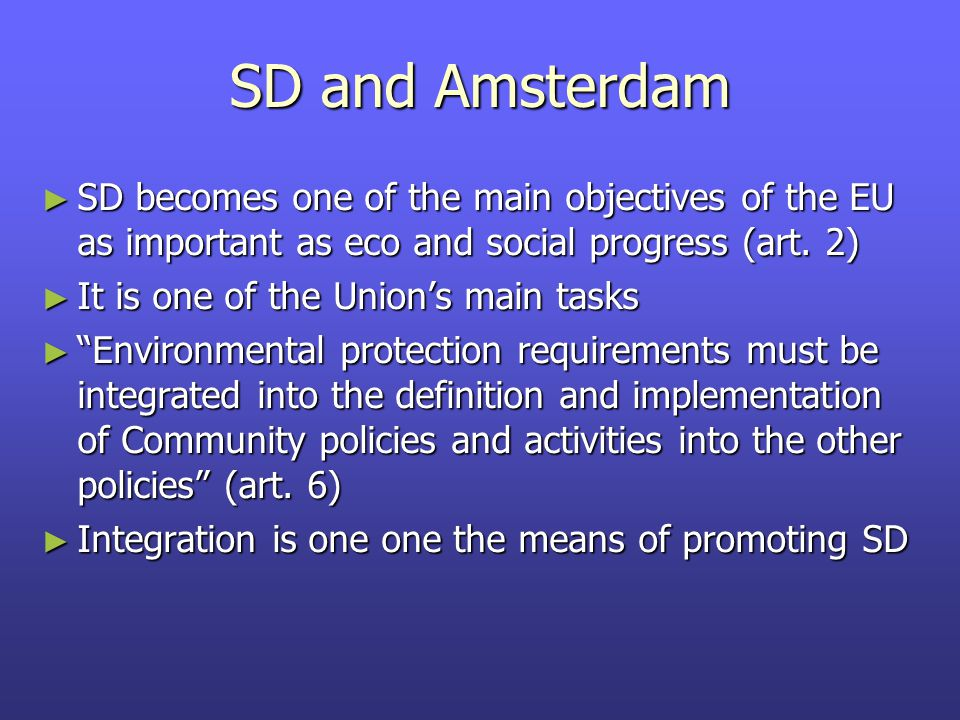 SD and Amsterdam ► SD becomes one of the main objectives of the EU as important as eco and social progress (art.
