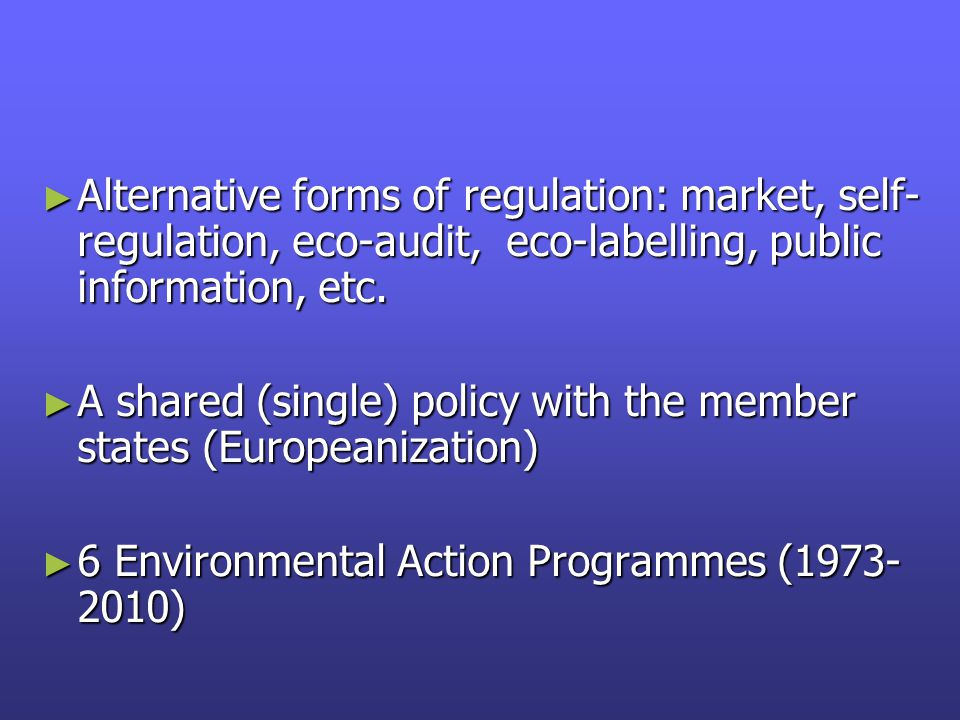 A wider range of policy instruments Legislation to set env standards Legislation to set env standards Market-based instruments (taxes, incentives, voluntary agreements and instruments, etc.) to encourage the production and use of environmentally friendly products and processes Market-based instruments (taxes, incentives, voluntary agreements and instruments, etc.) to encourage the production and use of environmentally friendly products and processes Horizontal support measures (EEA, R+D Programs, public information, education, training Horizontal support measures (EEA, R+D Programs, public information, education, training Sectoral and spatial planning Sectoral and spatial planning Environmental Impact Evaluation Environmental Impact Evaluation Financial support (CAP, SF, Cohesion, LIFE, URBAN, etc) Financial support (CAP, SF, Cohesion, LIFE, URBAN, etc)