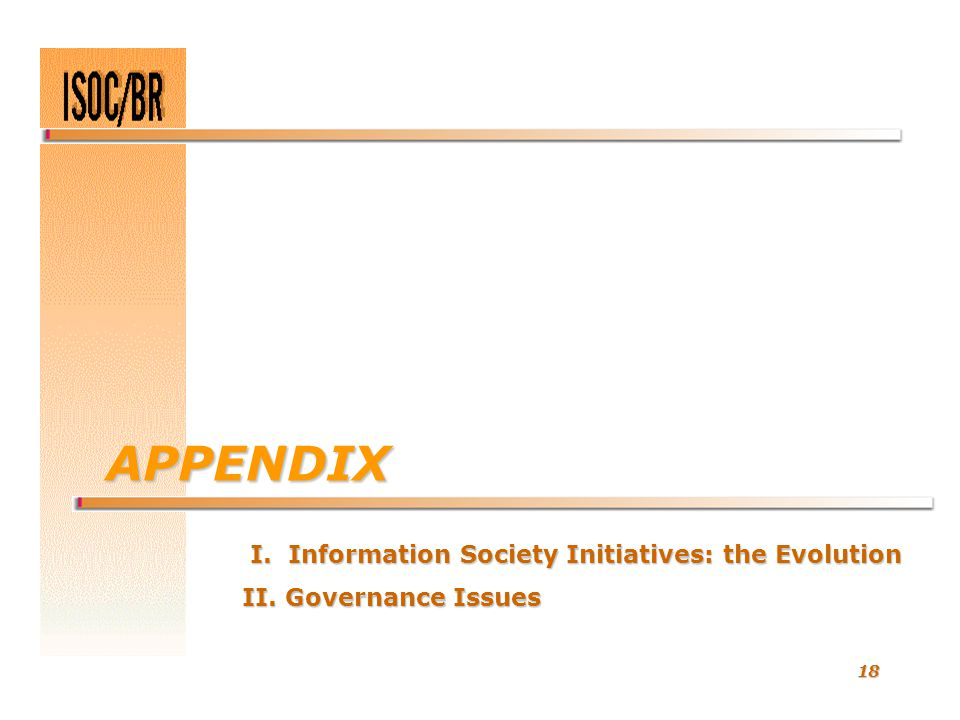 18 APPENDIX I. Information Society Initiatives: the Evolution I. Information Society Initiatives: the Evolution II. Governance Issues