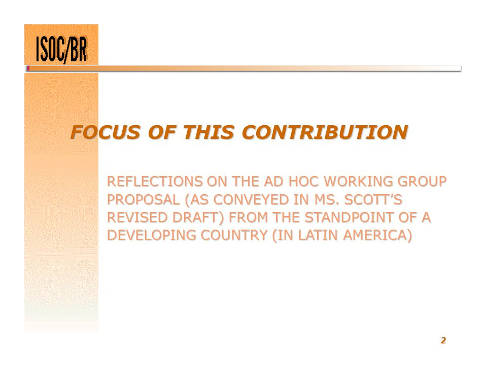 2 FOCUS OF THIS CONTRIBUTION REFLECTIONS ON THE AD HOC WORKING GROUP PROPOSAL (AS CONVEYED IN MS. SCOTT'S REVISED DRAFT) FROM THE STANDPOINT OF A DEVE