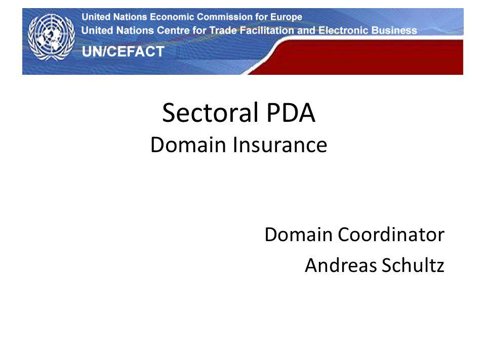 UN Economic Commission for Europe Sectoral PDA Domain Insurance Domain Coordinator Andreas Schultz