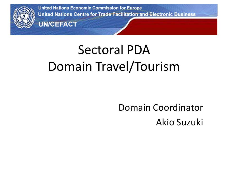 UN Economic Commission for Europe Sectoral PDA Domain Travel/Tourism Domain Coordinator Akio Suzuki