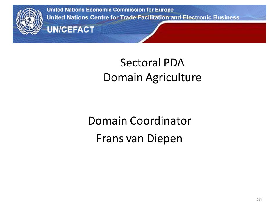 UN Economic Commission for Europe Sectoral PDA Domain Agriculture Domain Coordinator Frans van Diepen 31