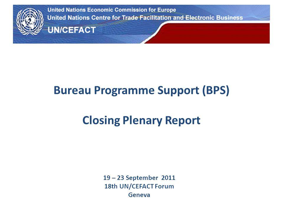 UN Economic Commission for Europe Bureau Programme Support (BPS) Closing Plenary Report 19 – 23 September 2011 18th UN/CEFACT Forum Geneva