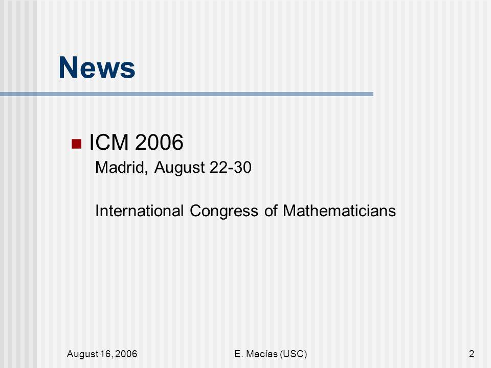August 16, 2006E. Macías (USC)3 http://www.icm2006.org/