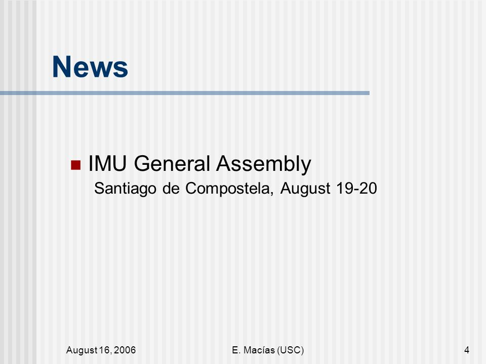August 16, 2006E. Macías (USC)4 News IMU General Assembly Santiago de Compostela, August 19-20