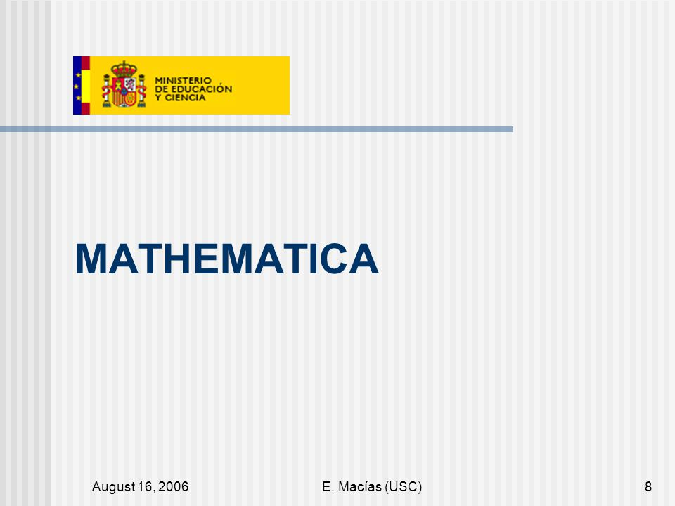 August 16, 2006E. Macías (USC)19 Spanish IMU Committee Comité Español de Matemáticas CeMAT