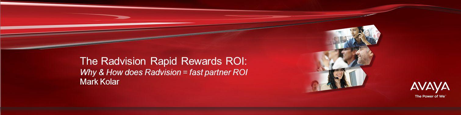 Haga clic para modificar el estilo de título del patrón The Radvision Rapid Rewards ROI: Why & How does Radvision = fast partner ROI Mark Kolar