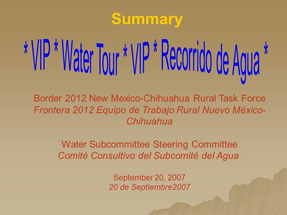 Border 2012 New Mexico-Chihuahua Rural Task Force Frontera 2012 Equipo de Trabajo Rural Nuevo México- Chihuahua Water Subcommittee Steering Committee Comité Consultivo del Subcomité del Agua September 20, 2007 20 de Septiembre2007 Summary