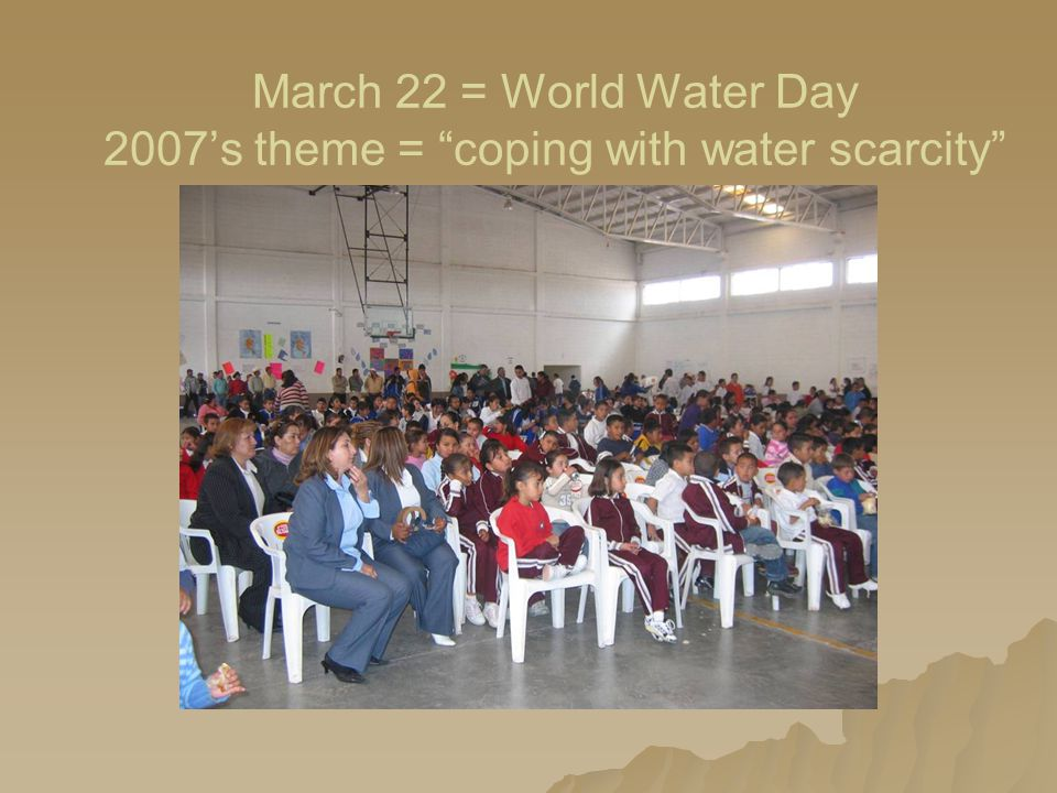 March 22 = World Water Day 2007's theme = coping with water scarcity
