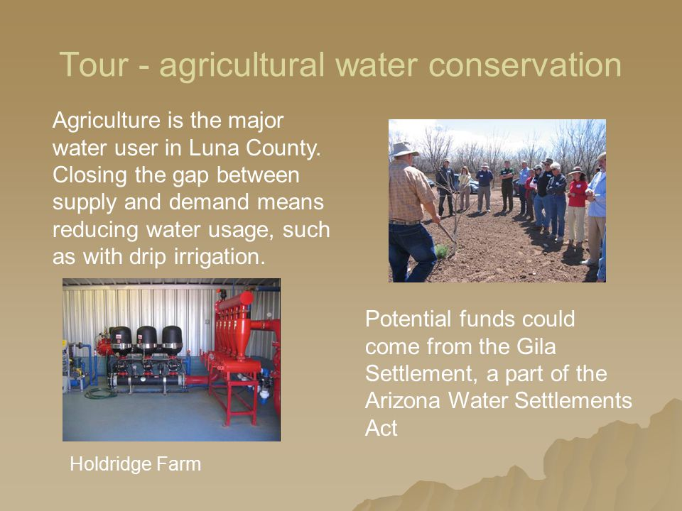 Tour - agricultural water conservation Holdridge Farm Agriculture is the major water user in Luna County.