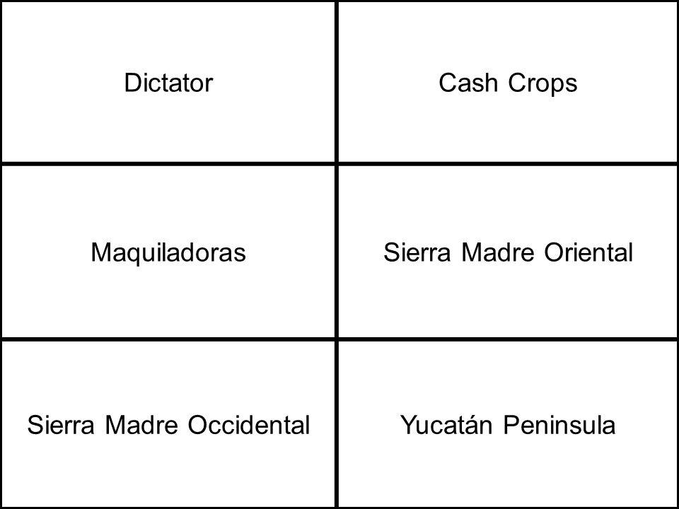 DictatorCash Crops MaquiladorasSierra Madre Oriental Sierra Madre OccidentalYucatán Peninsula