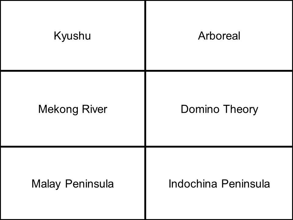 KyushuArboreal Mekong RiverDomino Theory Malay PeninsulaIndochina Peninsula