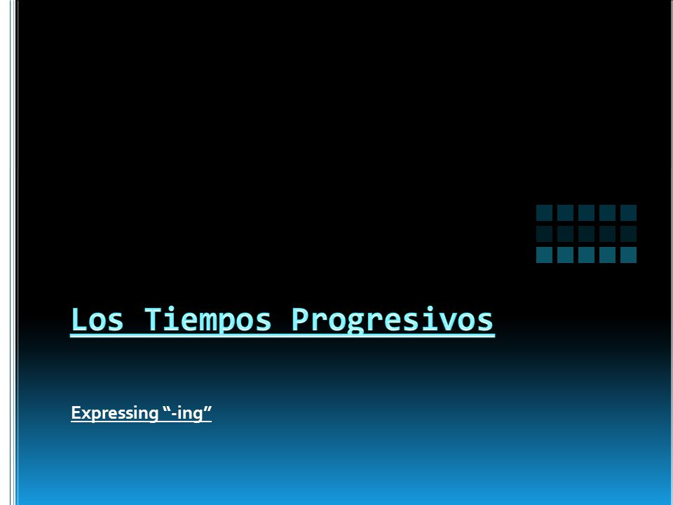 In Spanish, if we want to express the idea of -ing we must use a Progressive Tense.