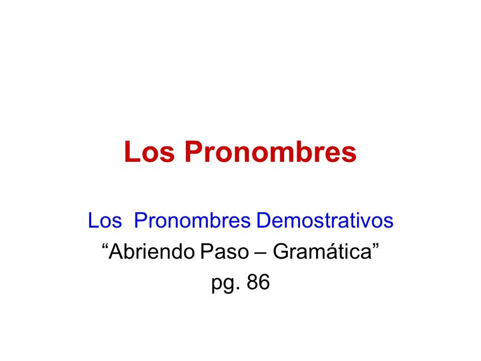 Los Pronombres Los Pronombres Demostrativos Abriendo Paso – Gramática pg. 86